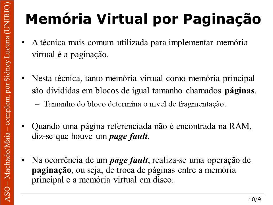 ASO – Machado/Maia – complem. por Sidney Lucena (UNIRIO) 10/9 Memória Virtual por Paginação A técnica mais comum utilizada para implementar memória vi