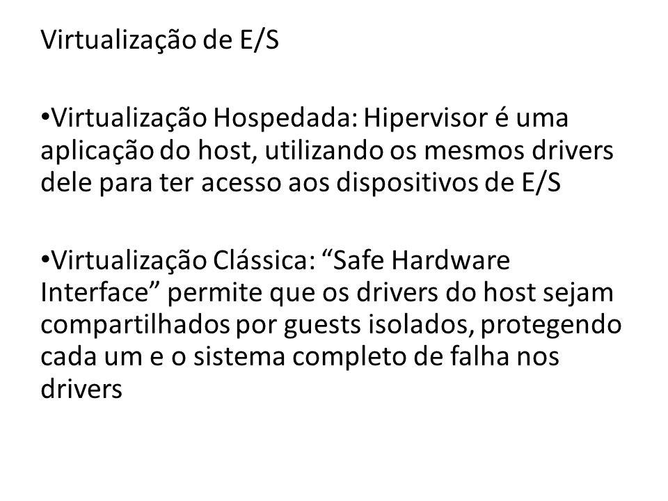 Virtualização de E/S Virtualização Hospedada: Hipervisor é uma aplicação do host, utilizando os mesmos drivers dele para ter acesso aos dispositivos d