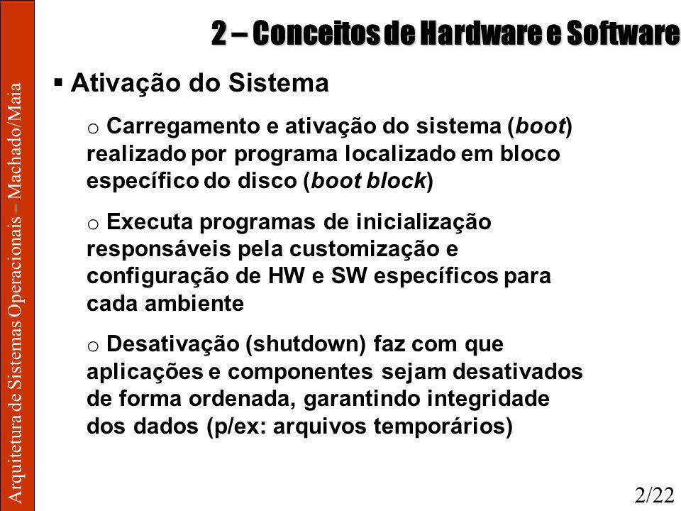 Arquitetura de Sistemas Operacionais – Machado/Maia 2 – Conceitos de Hardware e Software Ativação do Sistema o Carregamento e ativação do sistema (boo