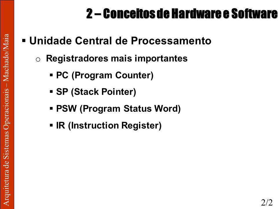 Arquitetura de Sistemas Operacionais – Machado/Maia 2 – Conceitos de Hardware e Software Arquitetura RISC x Arquitetura CISC o Características do RISC Poucas instruções Instruções executadas diretamente pelo HW Instruções com formato fixo Poucos ciclos de máquina p/ instrução Poucos modos de endereçamento Muitos registradores Uso intensivo de pipeline Exs: Sun SPARC, IBM RS-6000, DEC Alpha 2/13
