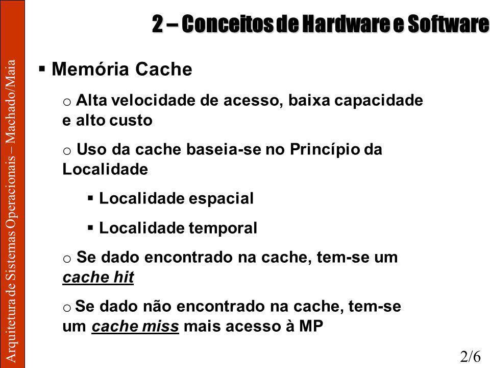 Arquitetura de Sistemas Operacionais – Machado/Maia 2 – Conceitos de Hardware e Software Memória Cache o Alta velocidade de acesso, baixa capacidade e