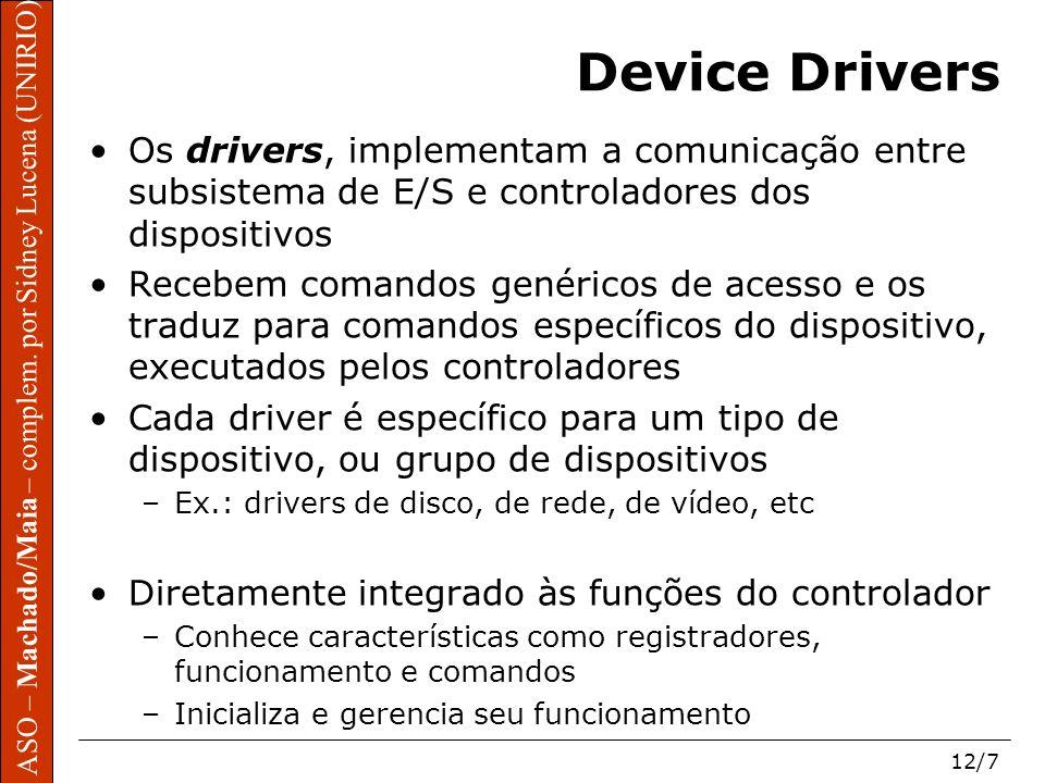 ASO – Machado/Maia – complem. por Sidney Lucena (UNIRIO) 12/7 ASO – Machado/Maia – complem. por Sidney Lucena (UNIRIO) Device Drivers Os drivers, impl