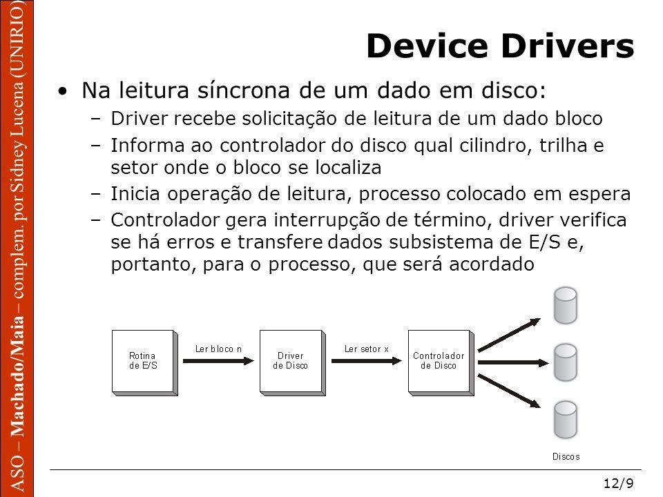 ASO – Machado/Maia – complem. por Sidney Lucena (UNIRIO) 12/9 Device Drivers Na leitura síncrona de um dado em disco: –Driver recebe solicitação de le