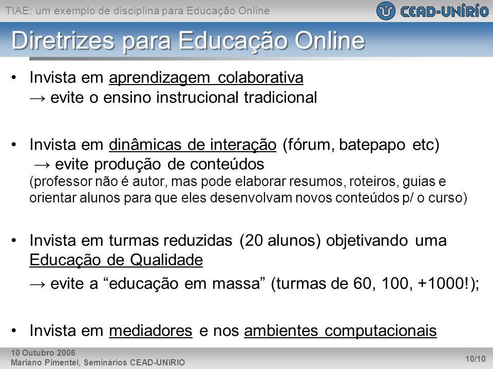 TIAE: um exemplo de disciplina para Educação Online Mariano Pimentel, Seminários CEAD-UNIRIO 10/10 10 Outubro 2006 Diretrizes para Educação Online Inv