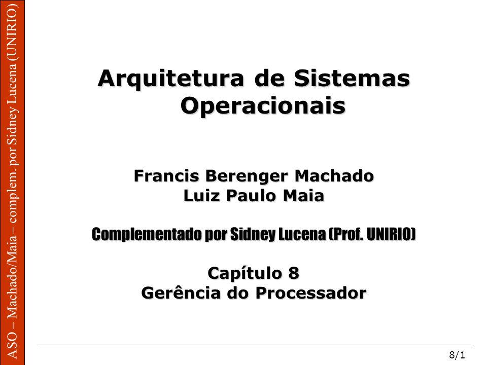 ASO – Machado/Maia – complem. por Sidney Lucena (UNIRIO) 8/1 Arquitetura de Sistemas Operacionais Francis Berenger Machado Luiz Paulo Maia Complementa