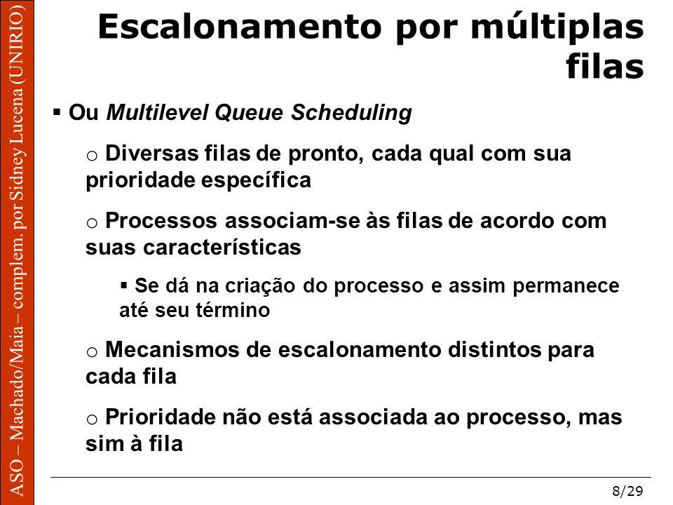 ASO – Machado/Maia – complem. por Sidney Lucena (UNIRIO) 8/29 Escalonamento por múltiplas filas Ou Multilevel Queue Scheduling o Diversas filas de pro