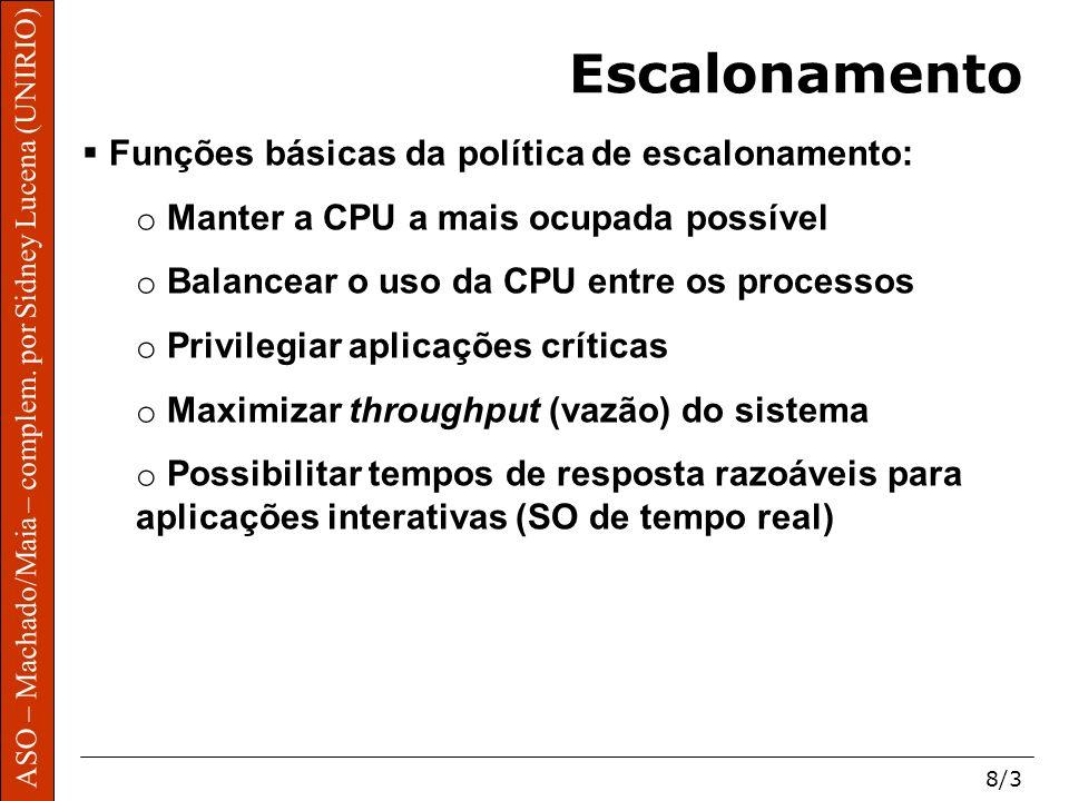 ASO – Machado/Maia – complem. por Sidney Lucena (UNIRIO) 8/3 Escalonamento Funções básicas da política de escalonamento: o Manter a CPU a mais ocupada