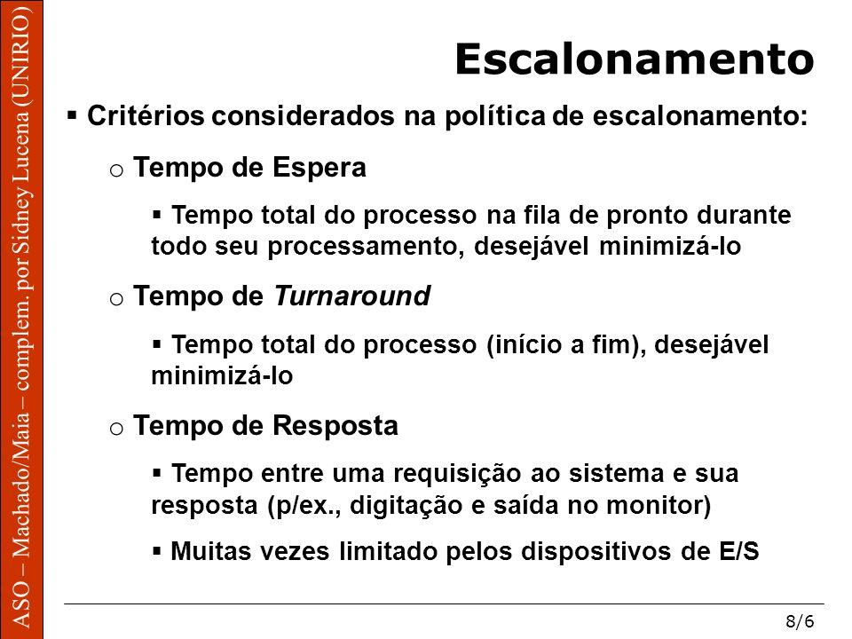 ASO – Machado/Maia – complem. por Sidney Lucena (UNIRIO) 8/6 Escalonamento Critérios considerados na política de escalonamento: o Tempo de Espera Temp