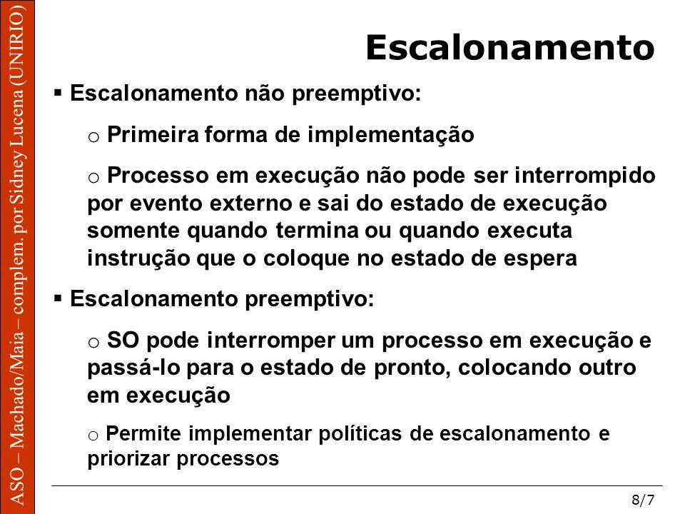 ASO – Machado/Maia – complem. por Sidney Lucena (UNIRIO) 8/7 Escalonamento Escalonamento não preemptivo: o Primeira forma de implementação o Processo