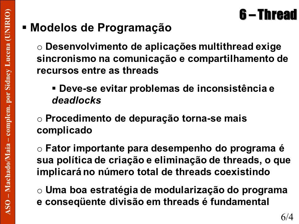 6 – Thread Modelos de Programação o Desenvolvimento de aplicações multithread exige sincronismo na comunicação e compartilhamento de recursos entre as