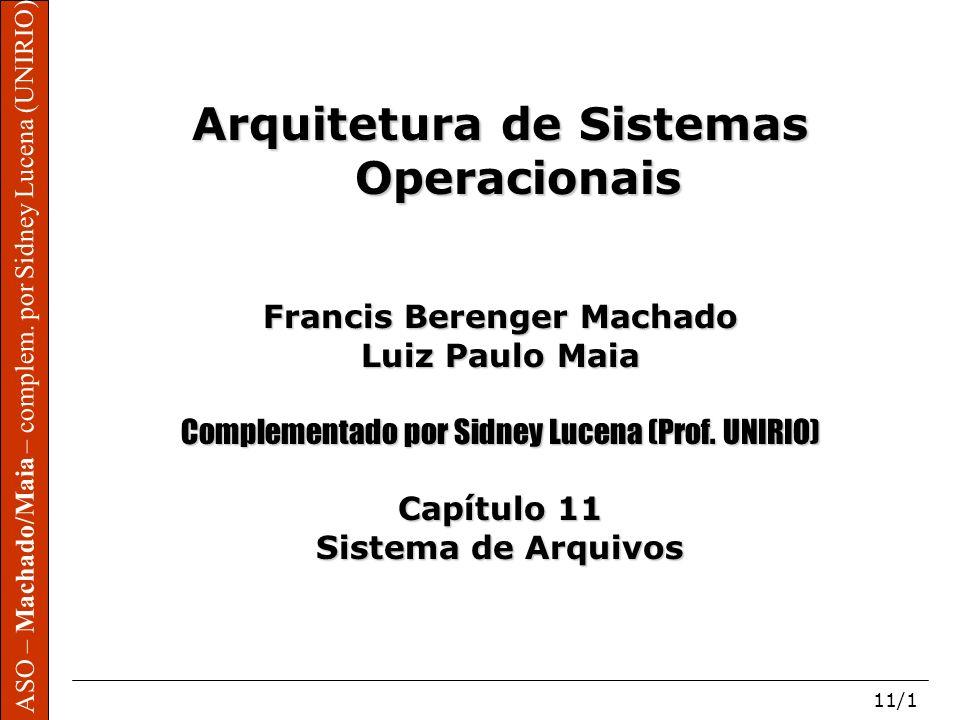 ASO – Machado/Maia – complem. por Sidney Lucena (UNIRIO) 11/1 Arquitetura de Sistemas Operacionais Francis Berenger Machado Luiz Paulo Maia Complement