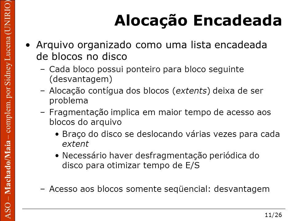 ASO – Machado/Maia – complem. por Sidney Lucena (UNIRIO) 11/26 Alocação Encadeada Arquivo organizado como uma lista encadeada de blocos no disco –Cada