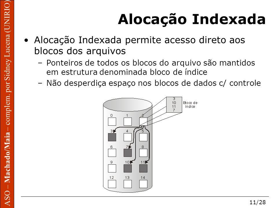 ASO – Machado/Maia – complem. por Sidney Lucena (UNIRIO) 11/28 Alocação Indexada Alocação Indexada permite acesso direto aos blocos dos arquivos –Pont