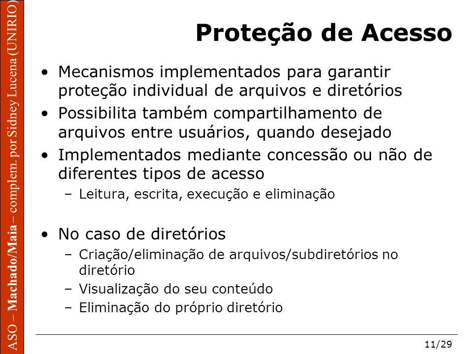 ASO – Machado/Maia – complem. por Sidney Lucena (UNIRIO) 11/29 Proteção de Acesso Mecanismos implementados para garantir proteção individual de arquiv