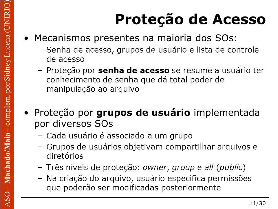 ASO – Machado/Maia – complem. por Sidney Lucena (UNIRIO) 11/30 Proteção de Acesso Mecanismos presentes na maioria dos SOs: –Senha de acesso, grupos de