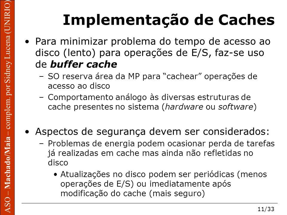 ASO – Machado/Maia – complem. por Sidney Lucena (UNIRIO) 11/33 Implementação de Caches Para minimizar problema do tempo de acesso ao disco (lento) par