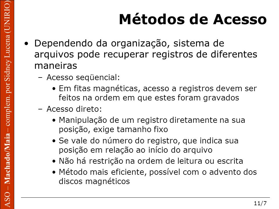 ASO – Machado/Maia – complem. por Sidney Lucena (UNIRIO) 11/7 ASO – Machado/Maia – complem. por Sidney Lucena (UNIRIO) Métodos de Acesso Dependendo da