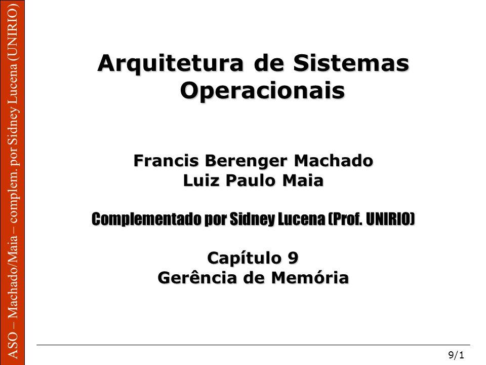 ASO – Machado/Maia – complem. por Sidney Lucena (UNIRIO) 9/1 Arquitetura de Sistemas Operacionais Francis Berenger Machado Luiz Paulo Maia Complementa