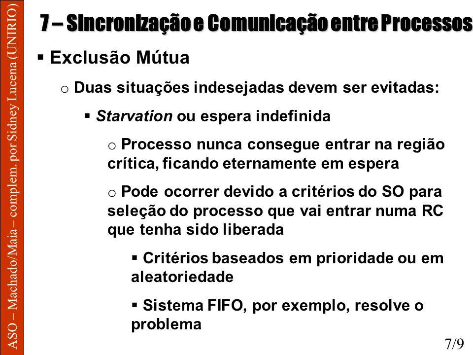 ASO – Machado/Maia – complem. por Sidney Lucena (UNIRIO) 7 – Sincronização e Comunicação entre Processos Exclusão Mútua o Duas situações indesejadas d