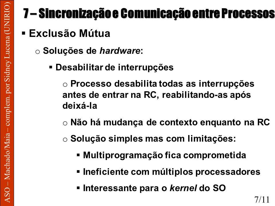 ASO – Machado/Maia – complem. por Sidney Lucena (UNIRIO) 7 – Sincronização e Comunicação entre Processos Exclusão Mútua o Soluções de hardware: Desabi