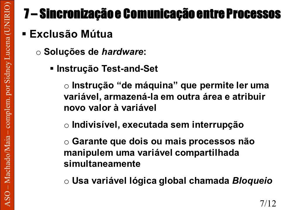 ASO – Machado/Maia – complem. por Sidney Lucena (UNIRIO) 7 – Sincronização e Comunicação entre Processos Exclusão Mútua o Soluções de hardware: Instru
