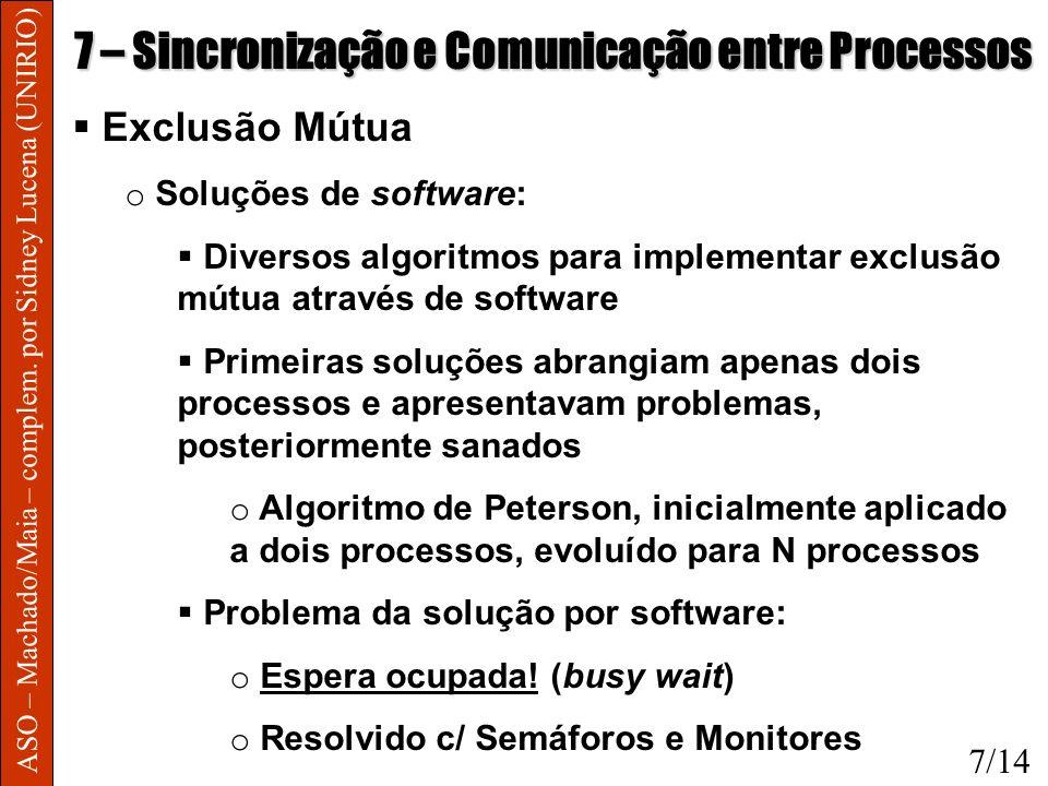 ASO – Machado/Maia – complem. por Sidney Lucena (UNIRIO) 7 – Sincronização e Comunicação entre Processos Exclusão Mútua o Soluções de software: Divers