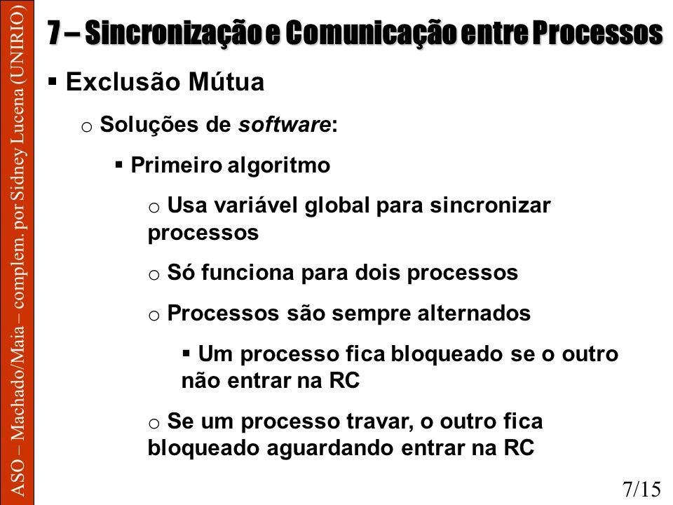 ASO – Machado/Maia – complem. por Sidney Lucena (UNIRIO) 7 – Sincronização e Comunicação entre Processos Exclusão Mútua o Soluções de software: Primei