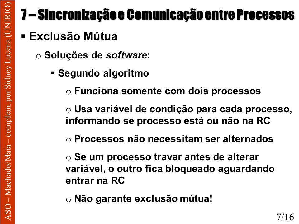 ASO – Machado/Maia – complem. por Sidney Lucena (UNIRIO) 7 – Sincronização e Comunicação entre Processos Exclusão Mútua o Soluções de software: Segund