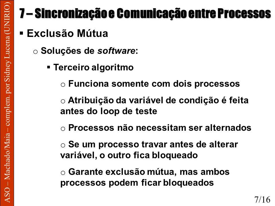 ASO – Machado/Maia – complem. por Sidney Lucena (UNIRIO) 7 – Sincronização e Comunicação entre Processos Exclusão Mútua o Soluções de software: Tercei