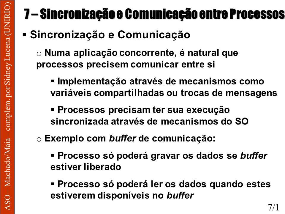 ASO – Machado/Maia – complem. por Sidney Lucena (UNIRIO) 7 – Sincronização e Comunicação entre Processos Sincronização e Comunicação o Numa aplicação