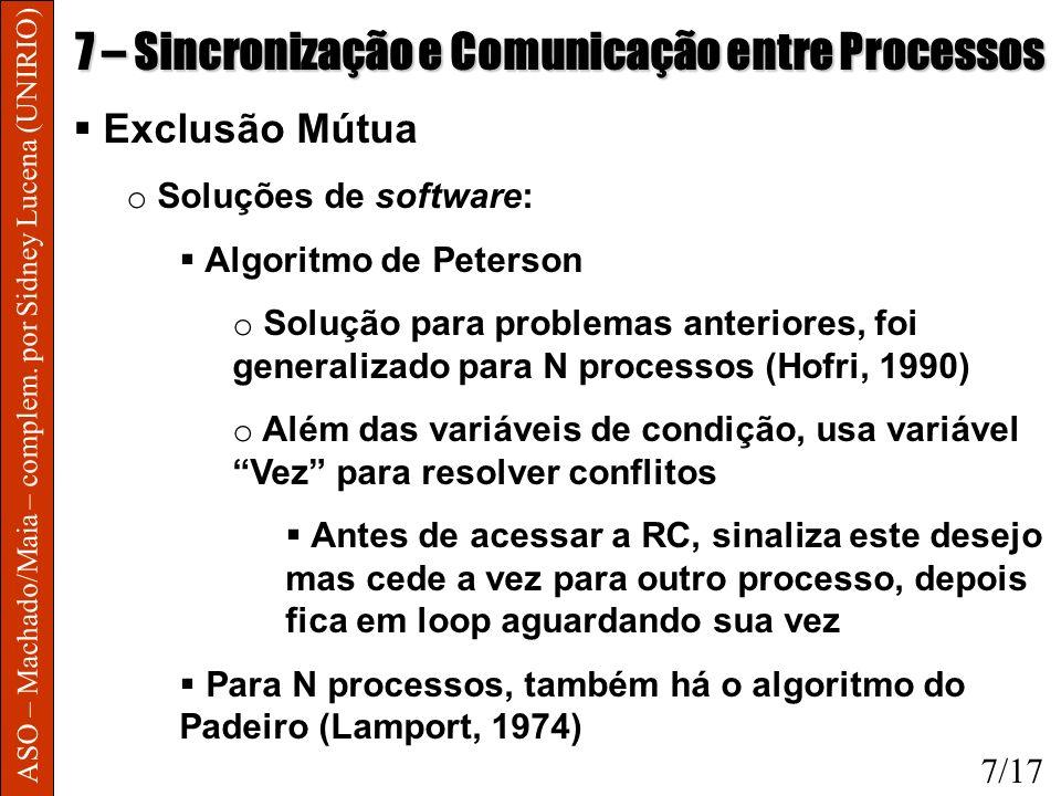 ASO – Machado/Maia – complem. por Sidney Lucena (UNIRIO) 7 – Sincronização e Comunicação entre Processos Exclusão Mútua o Soluções de software: Algori