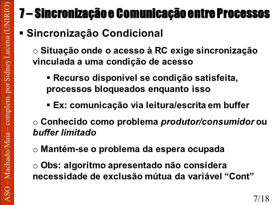 ASO – Machado/Maia – complem. por Sidney Lucena (UNIRIO) 7 – Sincronização e Comunicação entre Processos Sincronização Condicional o Situação onde o a