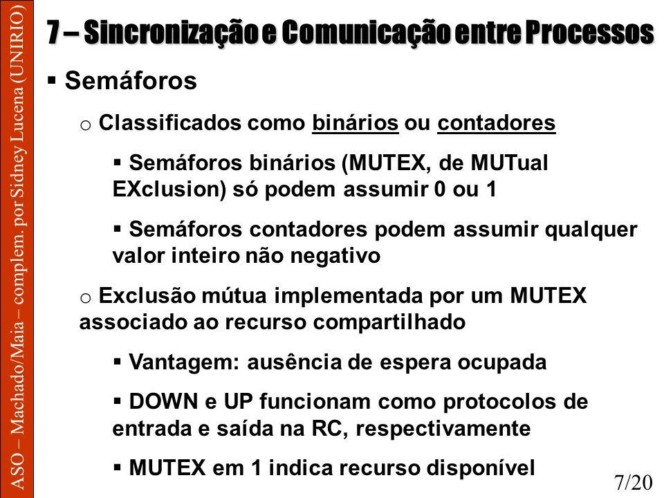 ASO – Machado/Maia – complem. por Sidney Lucena (UNIRIO) 7 – Sincronização e Comunicação entre Processos Semáforos o Classificados como binários ou co