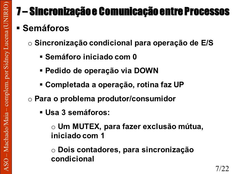 ASO – Machado/Maia – complem. por Sidney Lucena (UNIRIO) 7 – Sincronização e Comunicação entre Processos Semáforos o Sincronização condicional para op