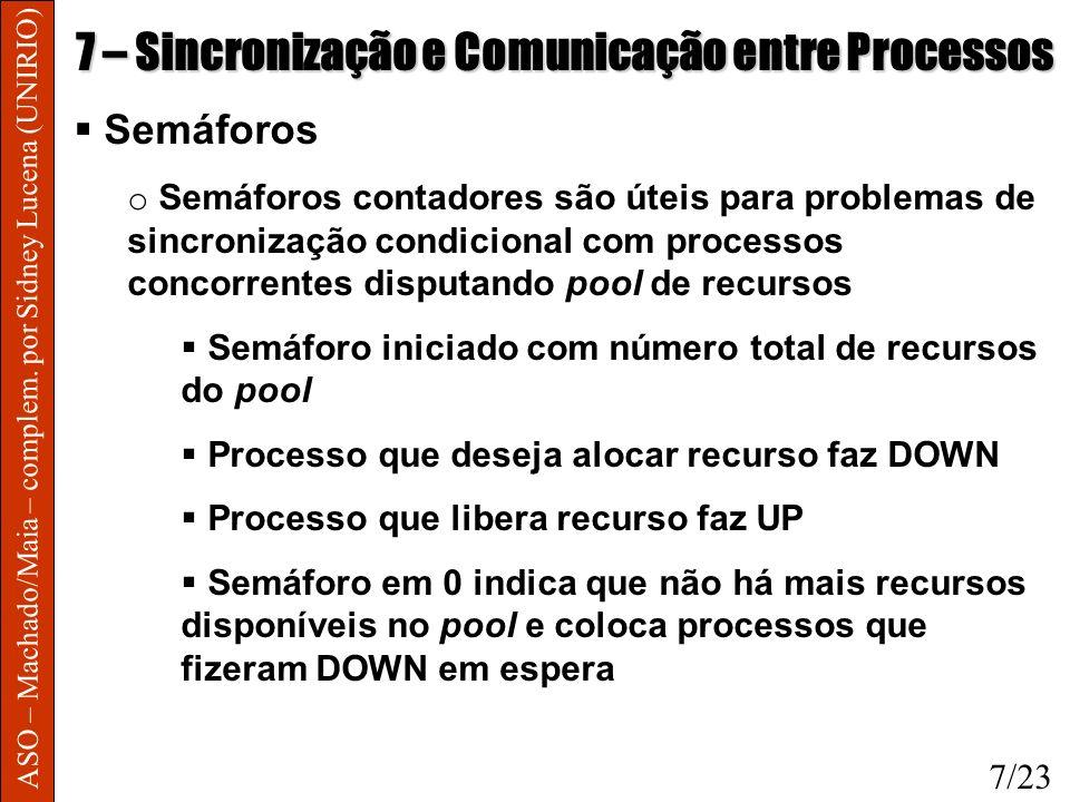 ASO – Machado/Maia – complem. por Sidney Lucena (UNIRIO) 7 – Sincronização e Comunicação entre Processos Semáforos o Semáforos contadores são úteis pa
