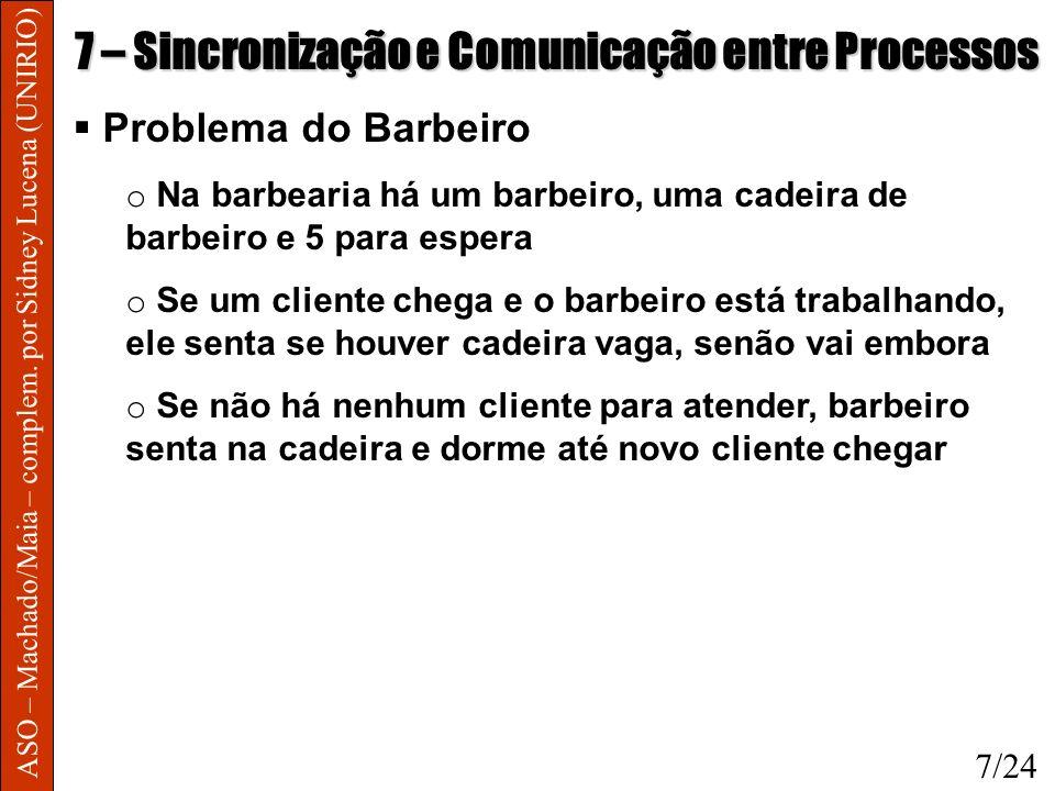 ASO – Machado/Maia – complem. por Sidney Lucena (UNIRIO) 7 – Sincronização e Comunicação entre Processos Problema do Barbeiro o Na barbearia há um bar