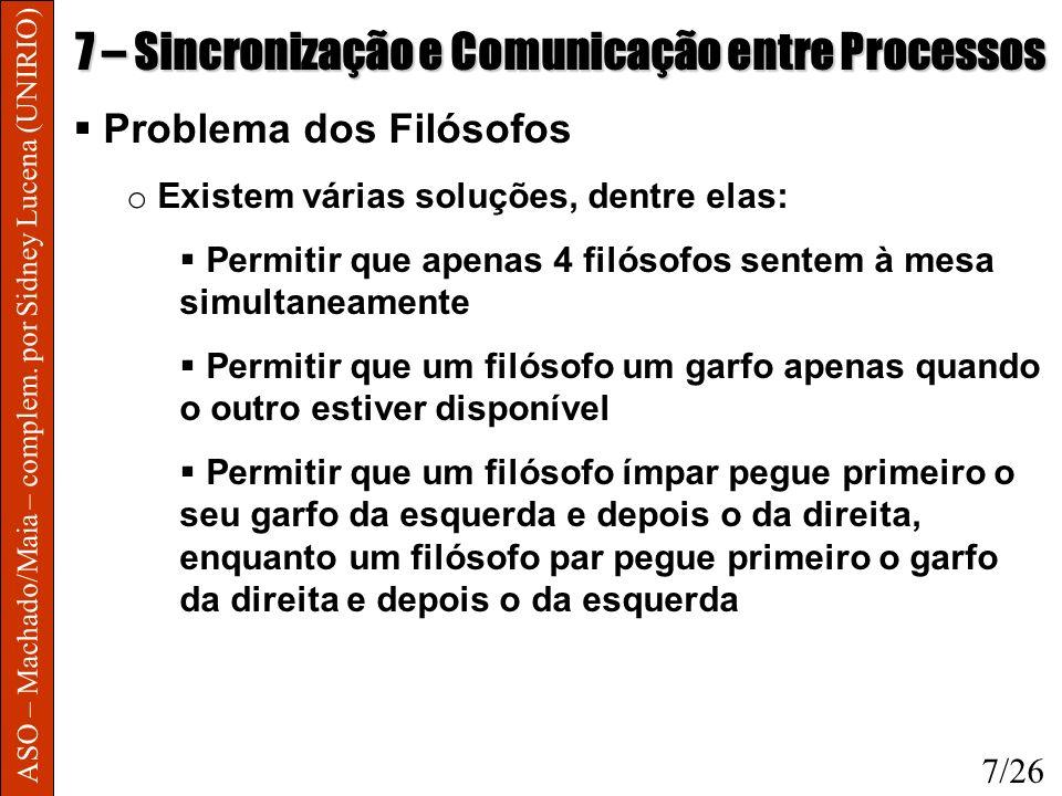 ASO – Machado/Maia – complem. por Sidney Lucena (UNIRIO) 7 – Sincronização e Comunicação entre Processos Problema dos Filósofos o Existem várias soluç