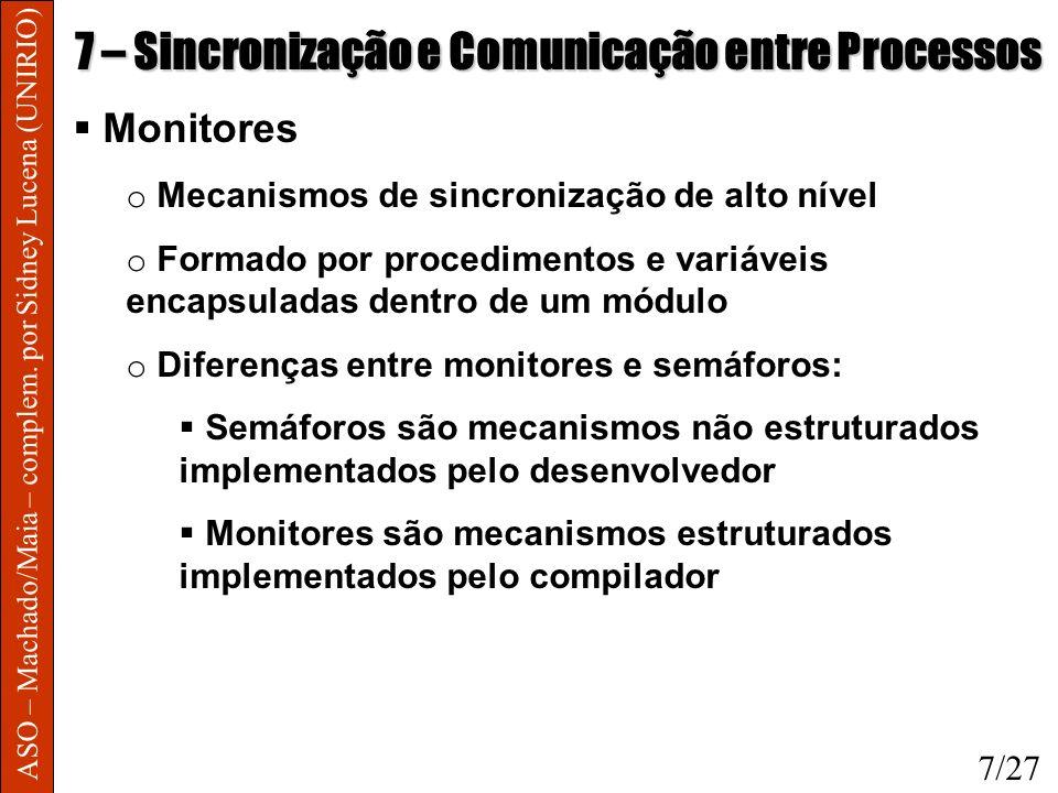 ASO – Machado/Maia – complem. por Sidney Lucena (UNIRIO) 7 – Sincronização e Comunicação entre Processos Monitores o Mecanismos de sincronização de al
