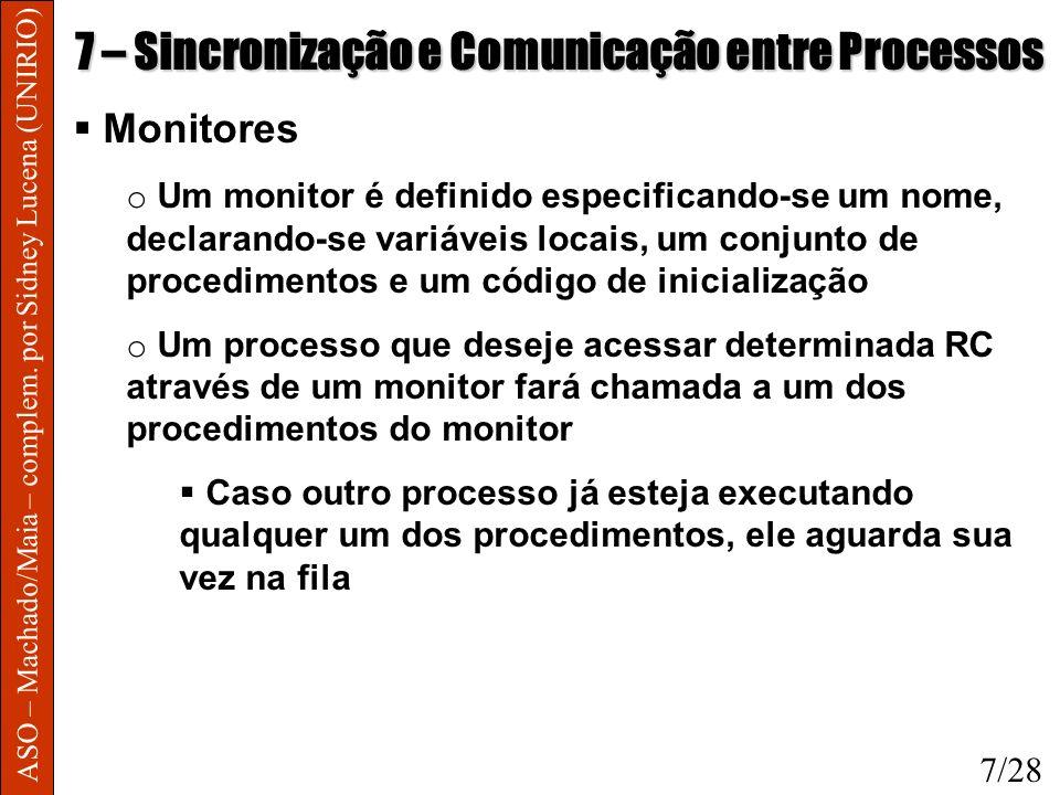 ASO – Machado/Maia – complem. por Sidney Lucena (UNIRIO) 7 – Sincronização e Comunicação entre Processos Monitores o Um monitor é definido especifican