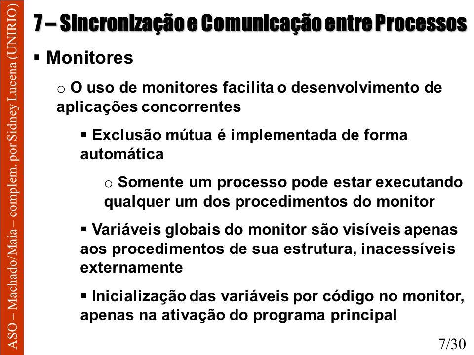 ASO – Machado/Maia – complem. por Sidney Lucena (UNIRIO) 7 – Sincronização e Comunicação entre Processos Monitores o O uso de monitores facilita o des