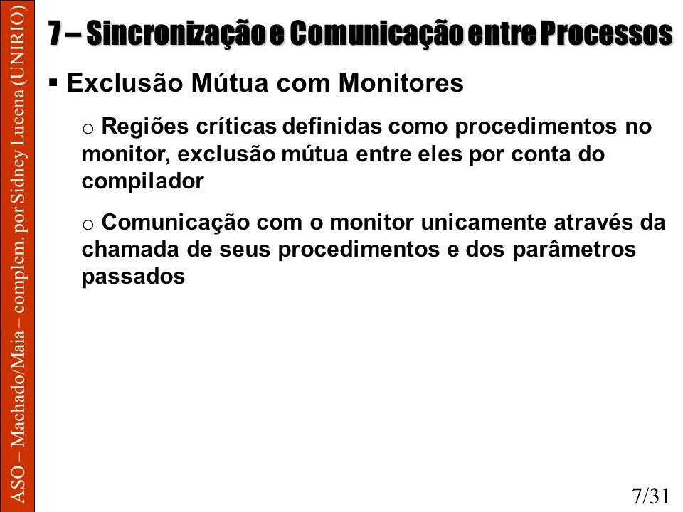 ASO – Machado/Maia – complem. por Sidney Lucena (UNIRIO) 7 – Sincronização e Comunicação entre Processos Exclusão Mútua com Monitores o Regiões crític