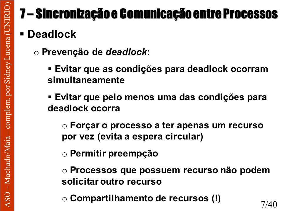 ASO – Machado/Maia – complem. por Sidney Lucena (UNIRIO) 7 – Sincronização e Comunicação entre Processos Deadlock o Prevenção de deadlock: Evitar que