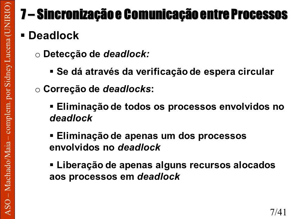 ASO – Machado/Maia – complem. por Sidney Lucena (UNIRIO) 7 – Sincronização e Comunicação entre Processos Deadlock o Detecção de deadlock: Se dá atravé
