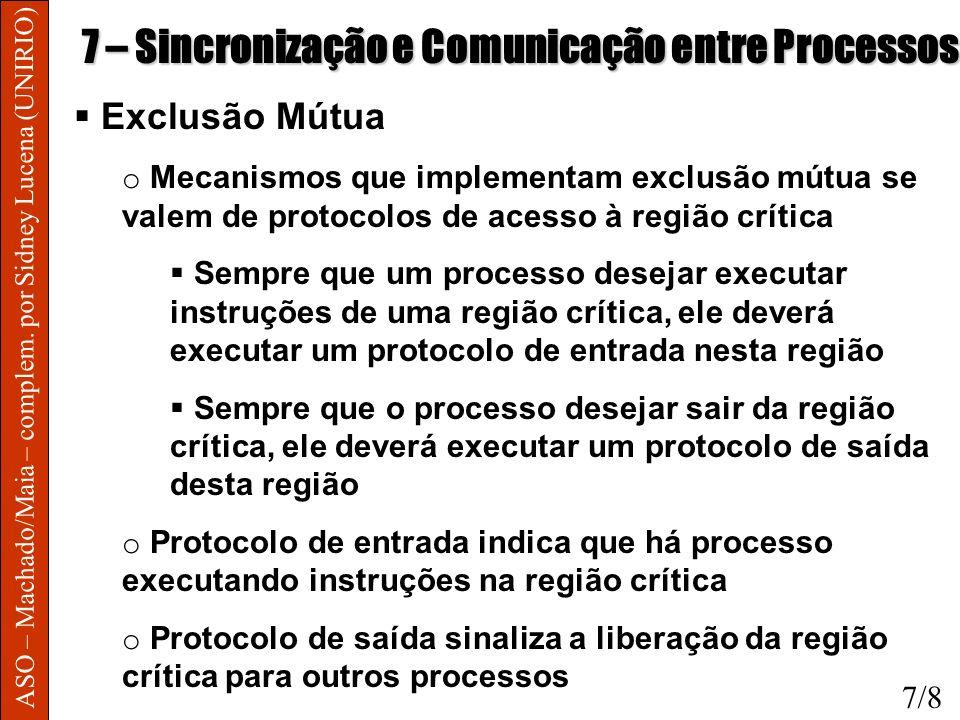 ASO – Machado/Maia – complem. por Sidney Lucena (UNIRIO) 7 – Sincronização e Comunicação entre Processos Exclusão Mútua o Mecanismos que implementam e
