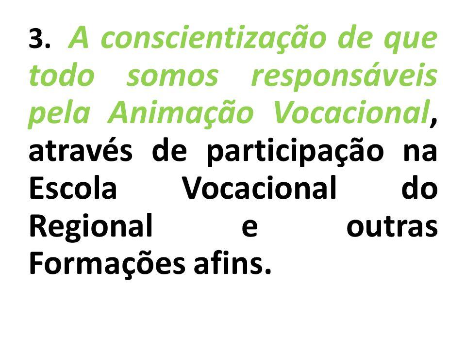 3. A conscientização de que todo somos responsáveis pela Animação Vocacional, através de participação na Escola Vocacional do Regional e outras Formaç