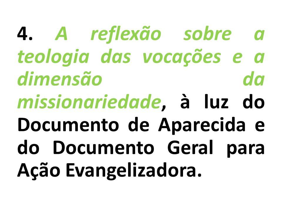 4. A reflexão sobre a teologia das vocações e a dimensão da missionariedade, à luz do Documento de Aparecida e do Documento Geral para Ação Evangeliza