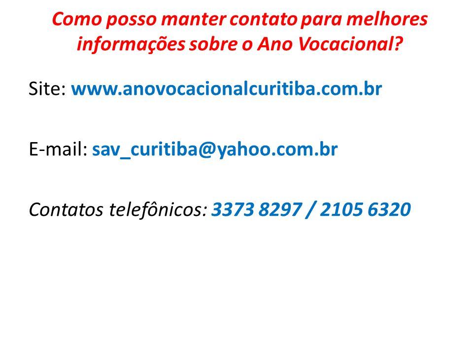Como posso manter contato para melhores informações sobre o Ano Vocacional? Site: www.anovocacionalcuritiba.com.br E-mail: sav_curitiba@yahoo.com.br C