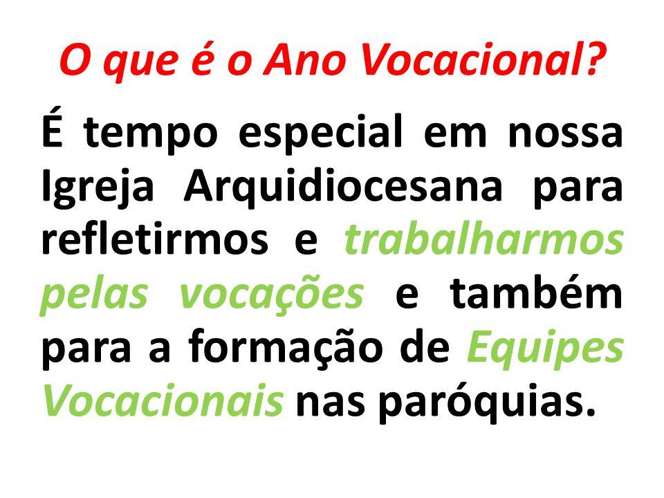 O que é o Ano Vocacional? É tempo especial em nossa Igreja Arquidiocesana para refletirmos e trabalharmos pelas vocações e também para a formação de E