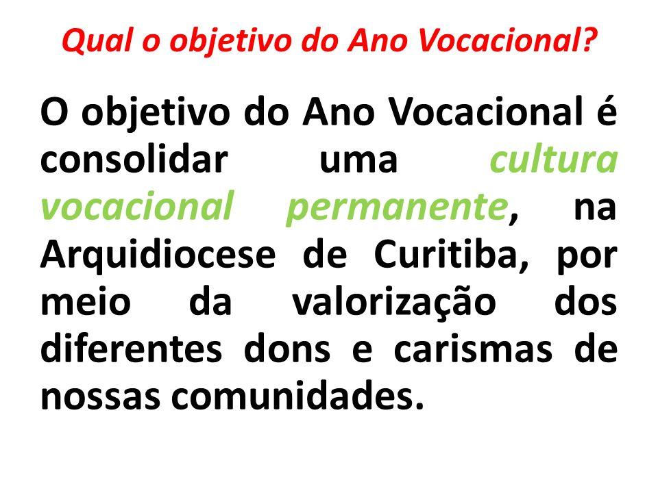 Qual o objetivo do Ano Vocacional? O objetivo do Ano Vocacional é consolidar uma cultura vocacional permanente, na Arquidiocese de Curitiba, por meio