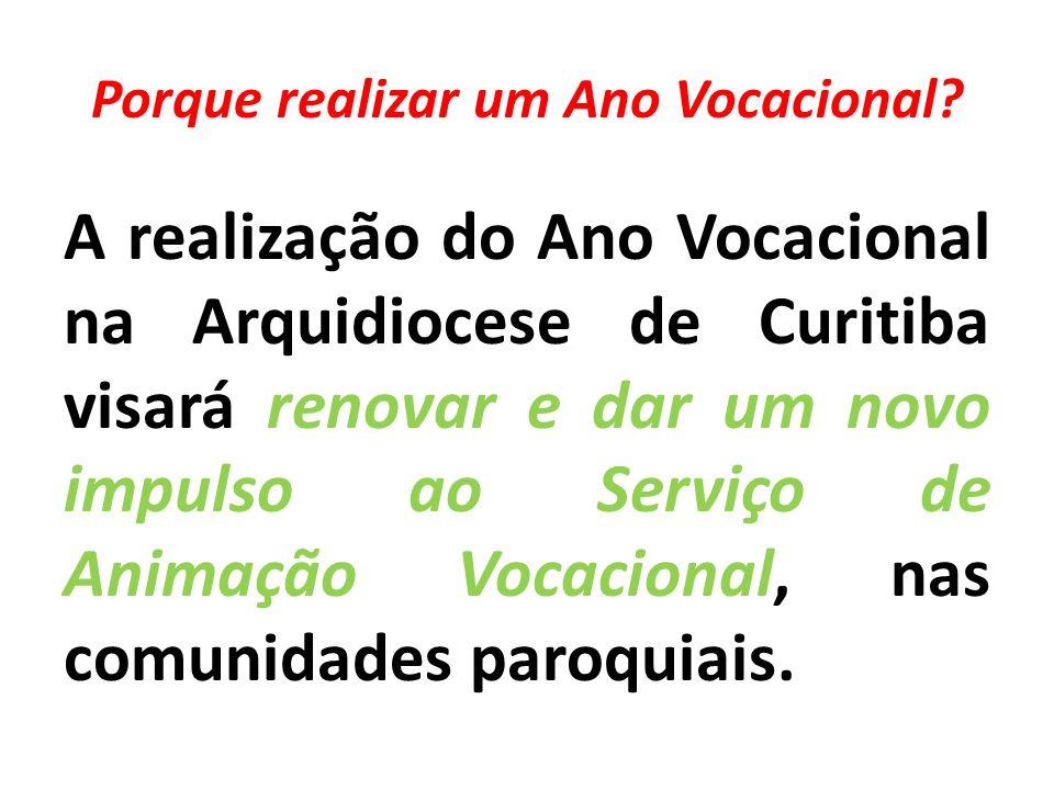 Porque realizar um Ano Vocacional? A realização do Ano Vocacional na Arquidiocese de Curitiba visará renovar e dar um novo impulso ao Serviço de Anima